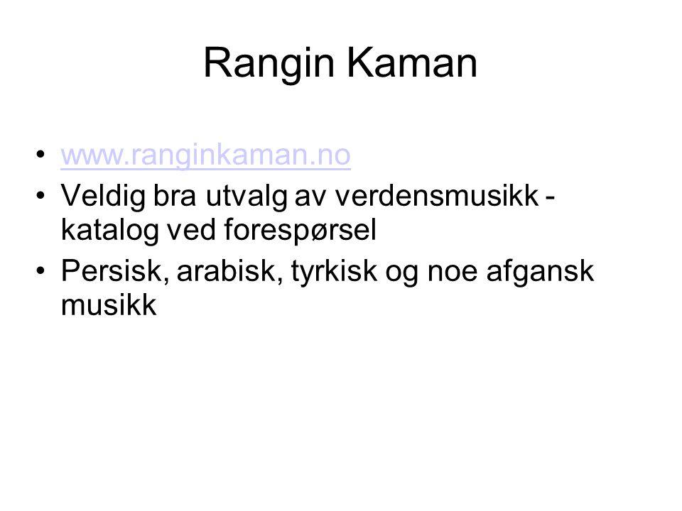 Rangin Kaman •www.ranginkaman.nowww.ranginkaman.no •Veldig bra utvalg av verdensmusikk - katalog ved forespørsel •Persisk, arabisk, tyrkisk og noe afgansk musikk
