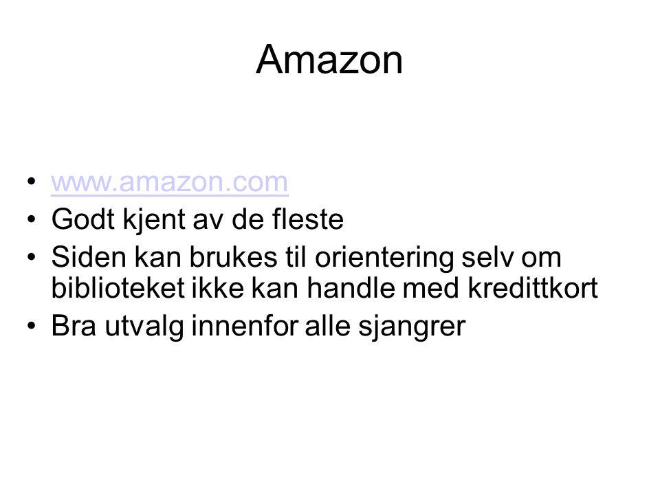 Amazon •www.amazon.comwww.amazon.com •Godt kjent av de fleste •Siden kan brukes til orientering selv om biblioteket ikke kan handle med kredittkort •Bra utvalg innenfor alle sjangrer