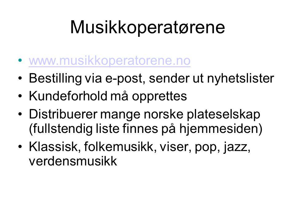 Musikkoperatørene •www.musikkoperatorene.nowww.musikkoperatorene.no •Bestilling via e-post, sender ut nyhetslister •Kundeforhold må opprettes •Distribuerer mange norske plateselskap (fullstendig liste finnes på hjemmesiden) •Klassisk, folkemusikk, viser, pop, jazz, verdensmusikk