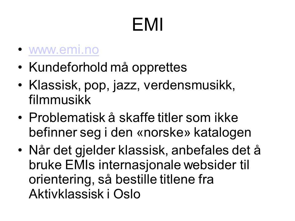 EMI •www.emi.nowww.emi.no •Kundeforhold må opprettes •Klassisk, pop, jazz, verdensmusikk, filmmusikk •Problematisk å skaffe titler som ikke befinner seg i den «norske» katalogen •Når det gjelder klassisk, anbefales det å bruke EMIs internasjonale websider til orientering, så bestille titlene fra Aktivklassisk i Oslo