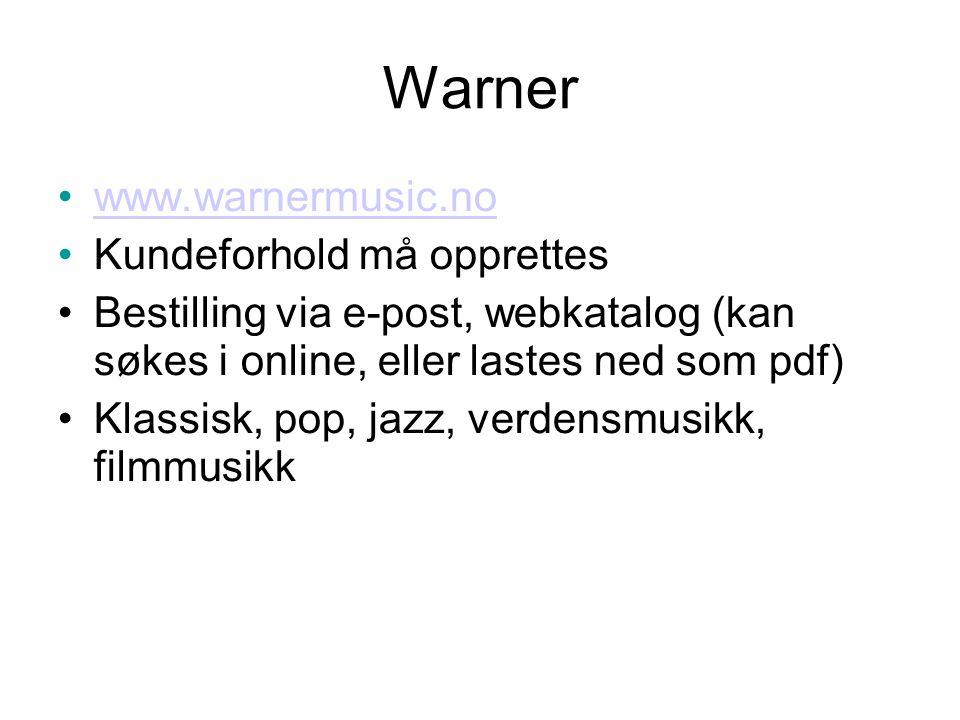 Warner •www.warnermusic.nowww.warnermusic.no •Kundeforhold må opprettes •Bestilling via e-post, webkatalog (kan søkes i online, eller lastes ned som pdf) •Klassisk, pop, jazz, verdensmusikk, filmmusikk
