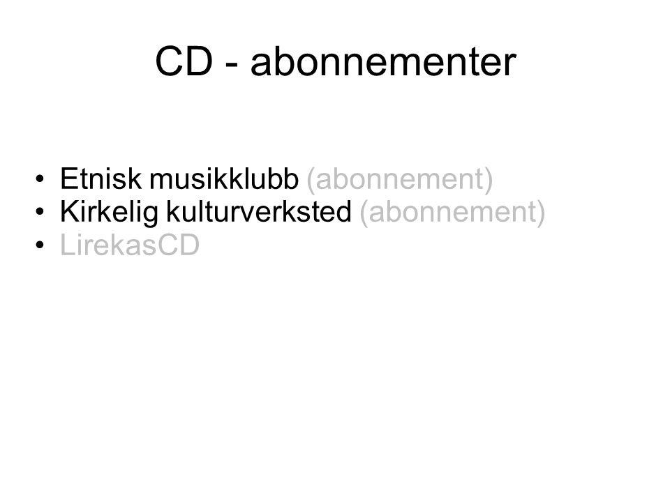 CD - abonnementer •Etnisk musikklubb (abonnement) •Kirkelig kulturverksted (abonnement) •LirekasCD