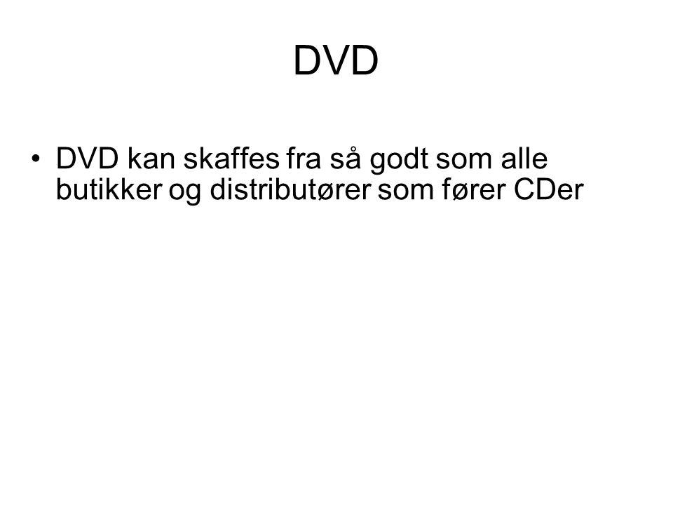 DVD •DVD kan skaffes fra så godt som alle butikker og distributører som fører CDer