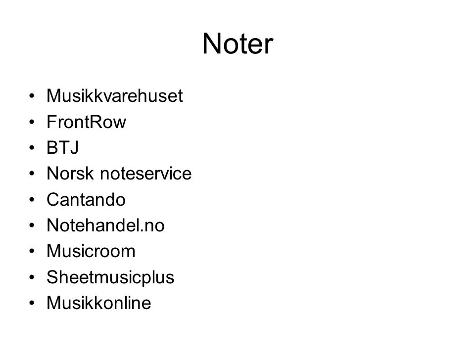 Noter •Musikkvarehuset •FrontRow •BTJ •Norsk noteservice •Cantando •Notehandel.no •Musicroom •Sheetmusicplus •Musikkonline