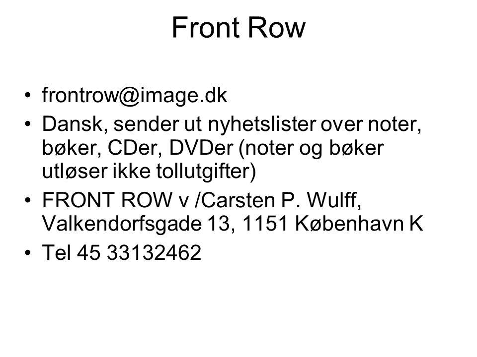 Front Row •frontrow@image.dk •Dansk, sender ut nyhetslister over noter, bøker, CDer, DVDer (noter og bøker utløser ikke tollutgifter) •FRONT ROW v /Carsten P.