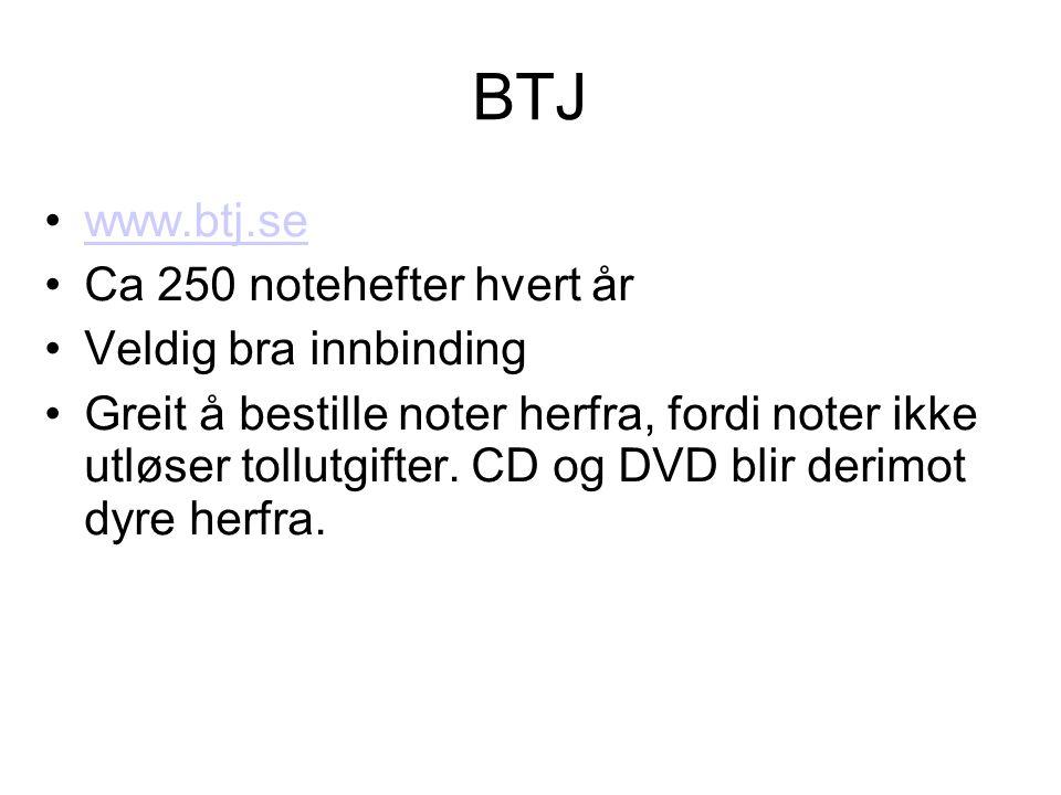 BTJ •www.btj.sewww.btj.se •Ca 250 notehefter hvert år •Veldig bra innbinding •Greit å bestille noter herfra, fordi noter ikke utløser tollutgifter.