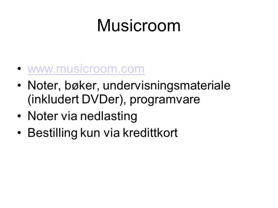 Musicroom •www.musicroom.comwww.musicroom.com •Noter, bøker, undervisningsmateriale (inkludert DVDer), programvare •Noter via nedlasting •Bestilling kun via kredittkort