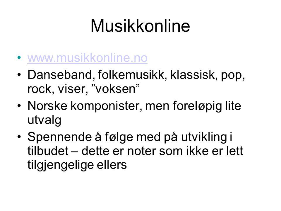Musikkonline •www.musikkonline.nowww.musikkonline.no •Danseband, folkemusikk, klassisk, pop, rock, viser, voksen •Norske komponister, men foreløpig lite utvalg •Spennende å følge med på utvikling i tilbudet – dette er noter som ikke er lett tilgjengelige ellers