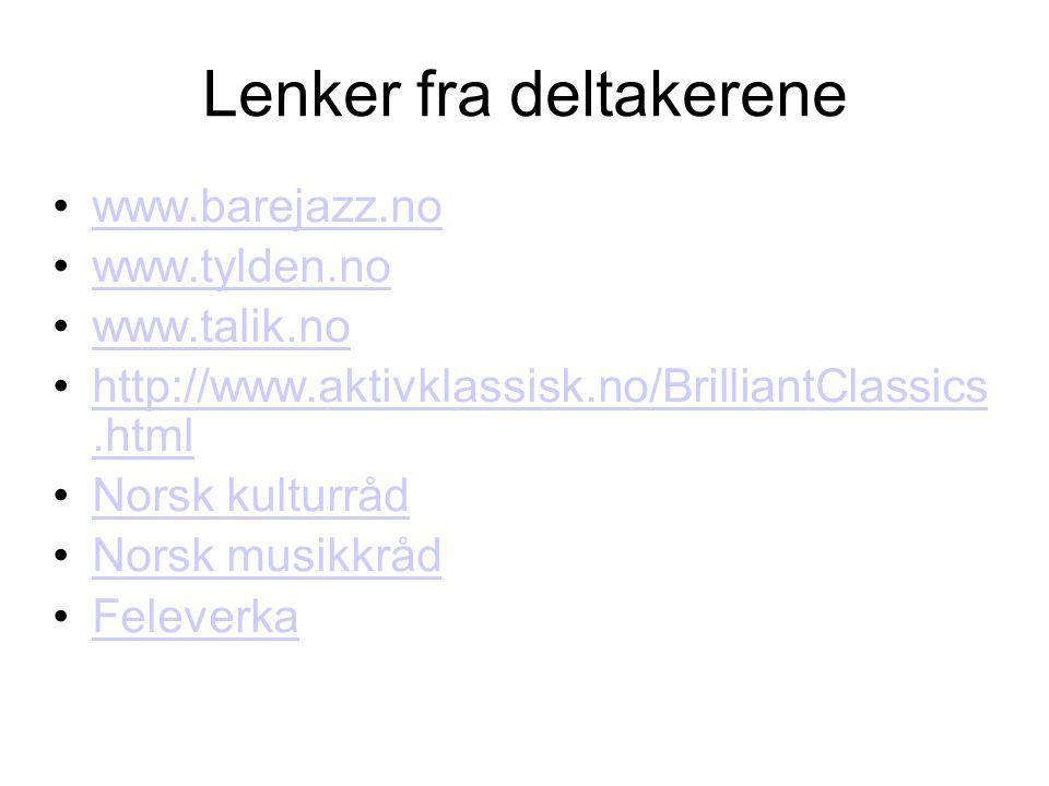 Lenker fra deltakerene •www.barejazz.nowww.barejazz.no •www.tylden.nowww.tylden.no •www.talik.nowww.talik.no •http://www.aktivklassisk.no/BrilliantClassics.htmlhttp://www.aktivklassisk.no/BrilliantClassics.html •Norsk kulturrådNorsk kulturråd •Norsk musikkrådNorsk musikkråd •FeleverkaFeleverka