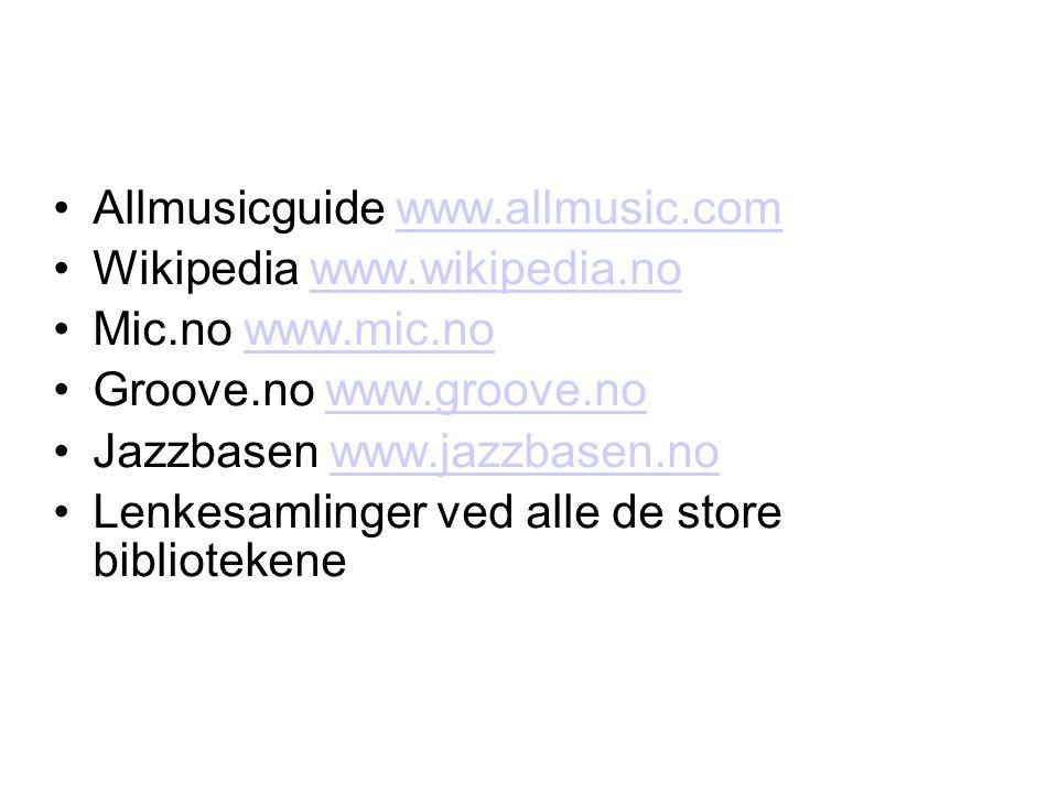 •Allmusicguide www.allmusic.comwww.allmusic.com •Wikipedia www.wikipedia.nowww.wikipedia.no •Mic.no www.mic.nowww.mic.no •Groove.no www.groove.nowww.groove.no •Jazzbasen www.jazzbasen.nowww.jazzbasen.no •Lenkesamlinger ved alle de store bibliotekene