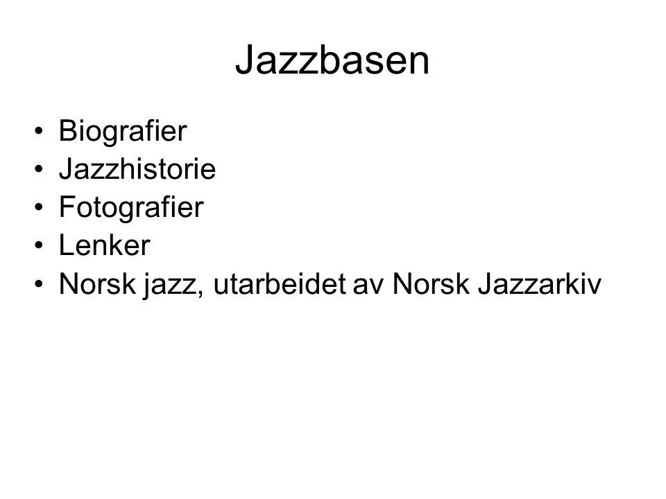 Jazzbasen •Biografier •Jazzhistorie •Fotografier •Lenker •Norsk jazz, utarbeidet av Norsk Jazzarkiv