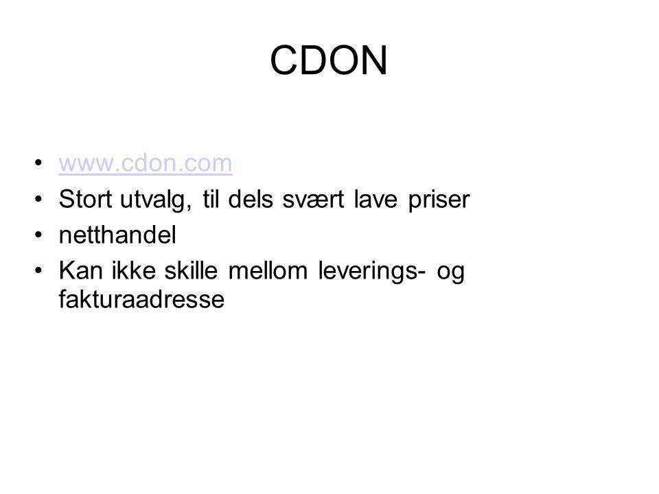 CDON •www.cdon.comwww.cdon.com •Stort utvalg, til dels svært lave priser •netthandel •Kan ikke skille mellom leverings- og fakturaadresse