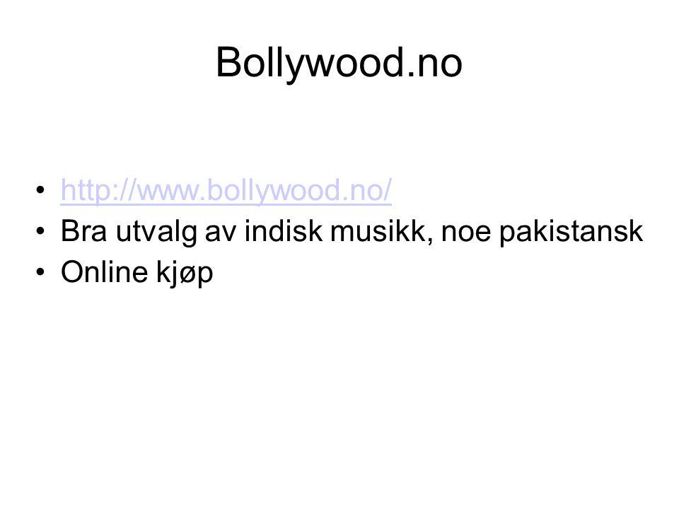 Bollywood.no •http://www.bollywood.no/http://www.bollywood.no/ •Bra utvalg av indisk musikk, noe pakistansk •Online kjøp