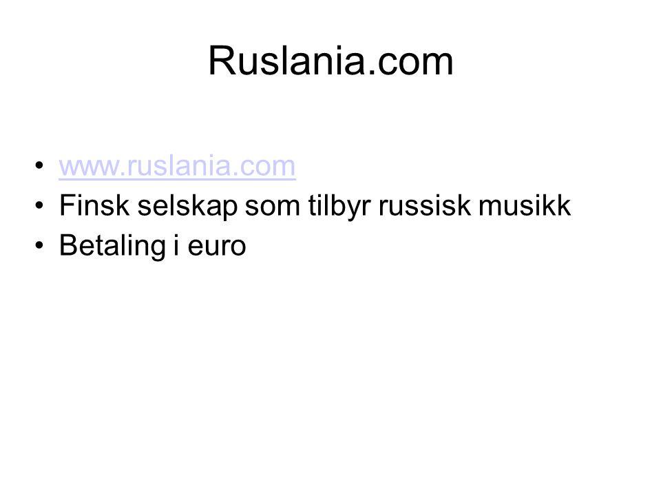 Ruslania.com •www.ruslania.comwww.ruslania.com •Finsk selskap som tilbyr russisk musikk •Betaling i euro