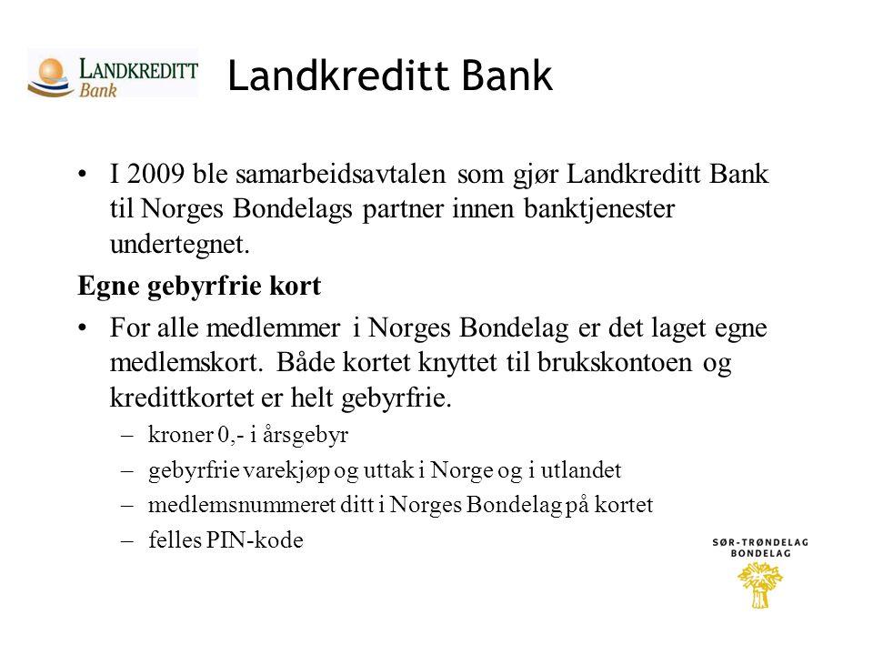 Landkreditt Bank •I 2009 ble samarbeidsavtalen som gjør Landkreditt Bank til Norges Bondelags partner innen banktjenester undertegnet.