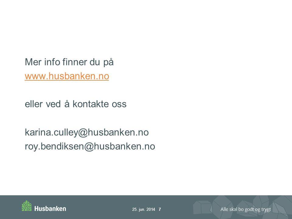 25. jun. 2014 7 Mer info finner du på www.husbanken.no eller ved å kontakte oss karina.culley@husbanken.no roy.bendiksen@husbanken.no