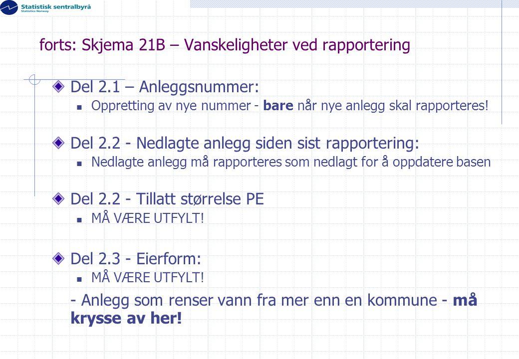forts: Skjema 21B – Vanskeligheter ved rapportering Del 2.1 – Anleggsnummer:  Oppretting av nye nummer - bare når nye anlegg skal rapporteres! Del 2.