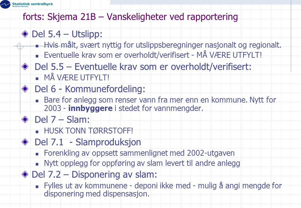forts: Skjema 21B – Vanskeligheter ved rapportering Del 5.4 – Utslipp:  Hvis målt, svært nyttig for utslippsberegninger nasjonalt og regionalt.  Eve