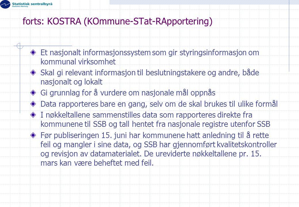 forts: KOSTRA (KOmmune-STat-RApportering) Et nasjonalt informasjonssystem som gir styringsinformasjon om kommunal virksomhet Skal gi relevant informas