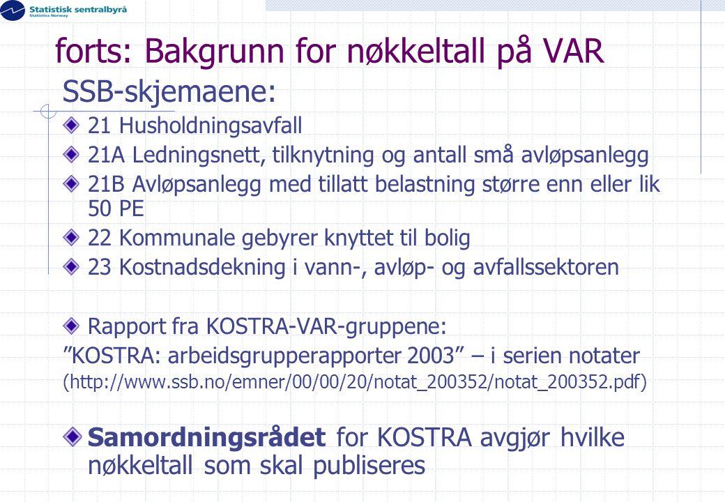 forts: Bakgrunn for nøkkeltall på VAR SSB-skjemaene: 21 Husholdningsavfall 21A Ledningsnett, tilknytning og antall små avløpsanlegg 21B Avløpsanlegg m
