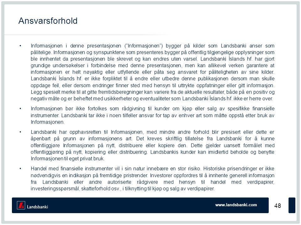 www.landsbanki.com 48 Ansvarsforhold •Informasjonen i denne presentasjonen ( Informasjonen ) bygger på kilder som Landsbanki anser som pålitelige.