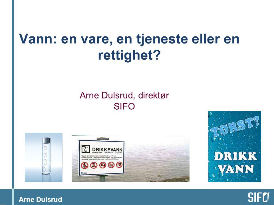 Arne Dulsrud Vann: en vare, en tjeneste eller en rettighet Arne Dulsrud, direktør SIFO