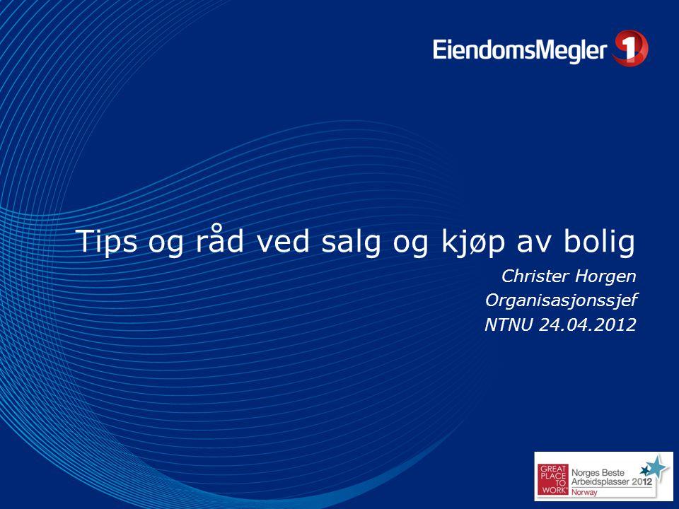 Tips og råd ved salg og kjøp av bolig Christer Horgen Organisasjonssjef NTNU 24.04.2012
