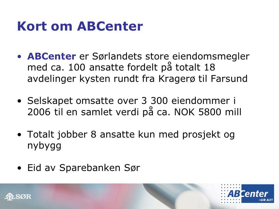 Kort om ABCenter •ABCenter er Sørlandets store eiendomsmegler med ca.