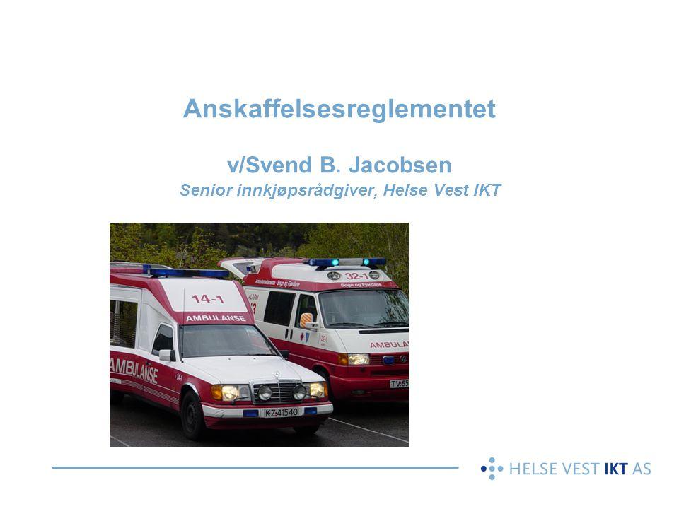 Anskaffelsesreglementet v/Svend B. Jacobsen Senior innkjøpsrådgiver, Helse Vest IKT