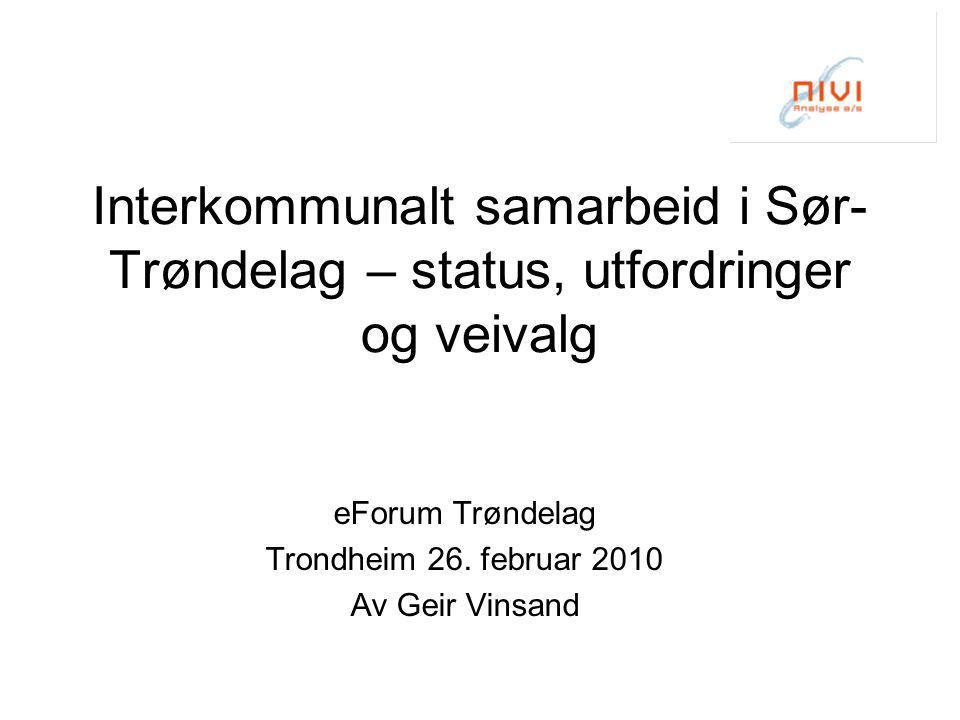 Interkommunalt samarbeid i Sør- Trøndelag – status, utfordringer og veivalg eForum Trøndelag Trondheim 26. februar 2010 Av Geir Vinsand
