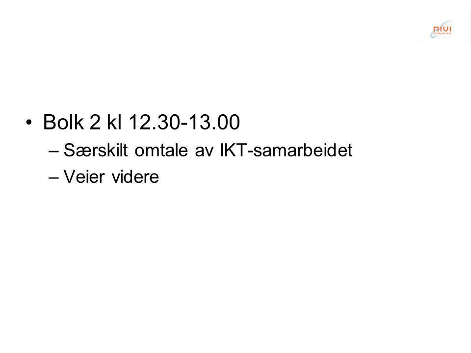 •Bolk 2 kl 12.30-13.00 –Særskilt omtale av IKT-samarbeidet –Veier videre