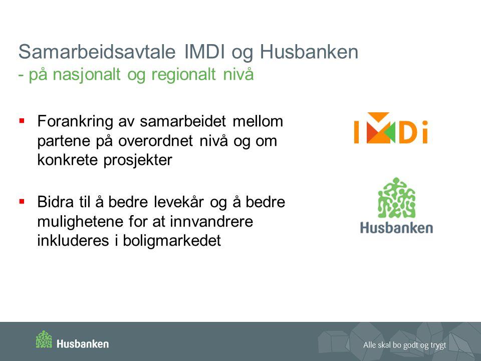 Samarbeidsavtale IMDI og Husbanken - på nasjonalt og regionalt nivå  Forankring av samarbeidet mellom partene på overordnet nivå og om konkrete prosjekter  Bidra til å bedre levekår og å bedre mulighetene for at innvandrere inkluderes i boligmarkedet
