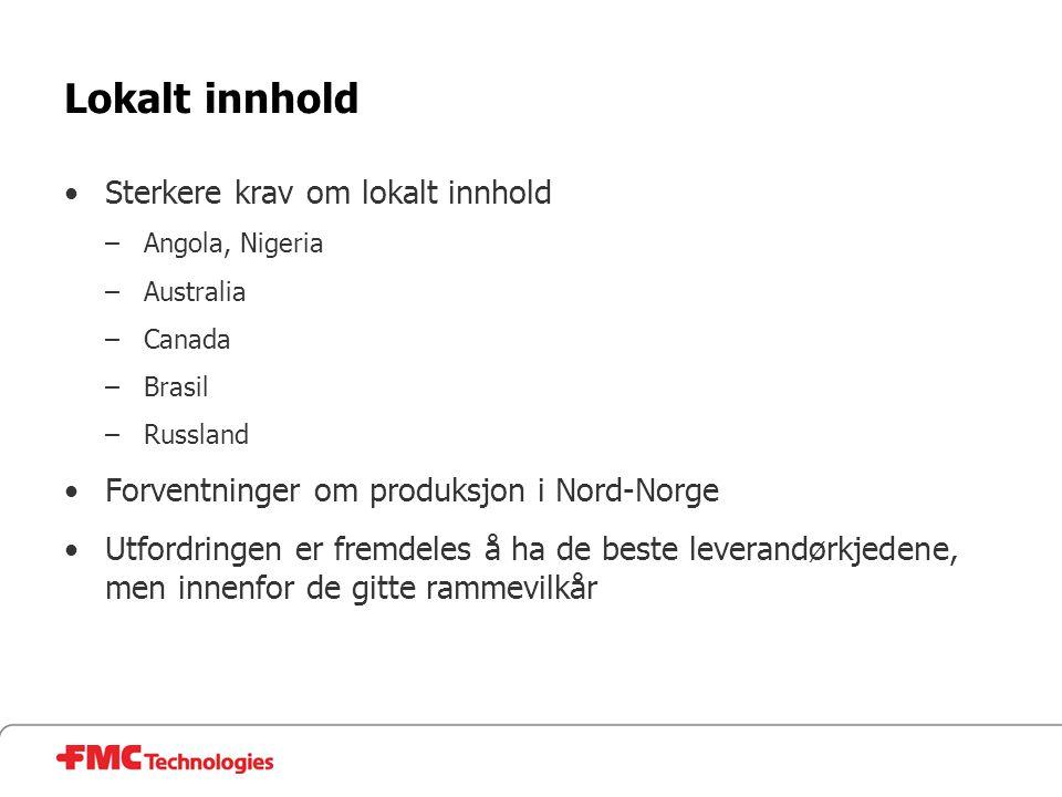 Lokalt innhold •Sterkere krav om lokalt innhold –Angola, Nigeria –Australia –Canada –Brasil –Russland •Forventninger om produksjon i Nord-Norge •Utfor