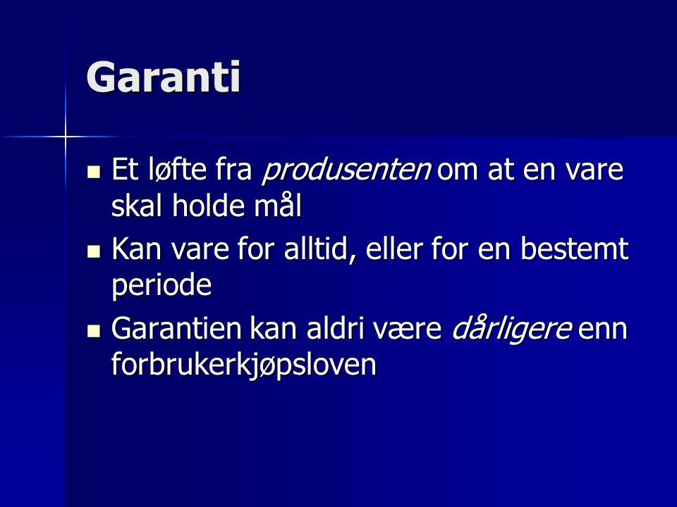 Garanti  Et løfte fra produsenten om at en vare skal holde mål  Kan vare for alltid, eller for en bestemt periode  Garantien kan aldri være dårligere enn forbrukerkjøpsloven