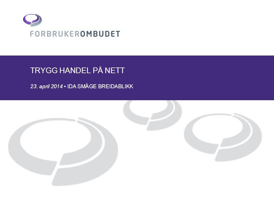 TRYGG HANDEL PÅ NETT 23. april 2014 • IDA SMÅGE BREIDABLIKK