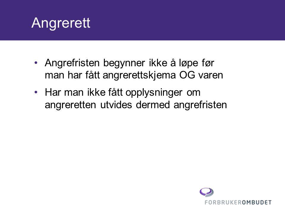 Angrerett •Angrefristen begynner ikke å løpe før man har fått angrerettskjema OG varen •Har man ikke fått opplysninger om angreretten utvides dermed a