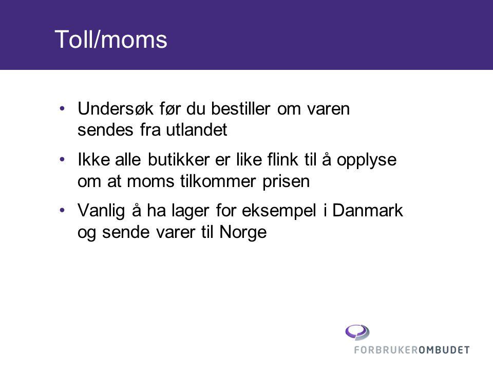 Toll/moms •Undersøk før du bestiller om varen sendes fra utlandet •Ikke alle butikker er like flink til å opplyse om at moms tilkommer prisen •Vanlig å ha lager for eksempel i Danmark og sende varer til Norge