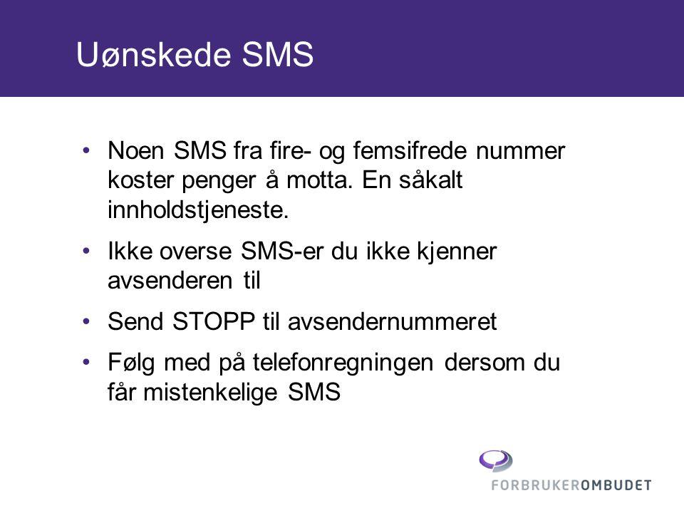 Uønskede SMS •Noen SMS fra fire- og femsifrede nummer koster penger å motta. En såkalt innholdstjeneste. •Ikke overse SMS-er du ikke kjenner avsendere