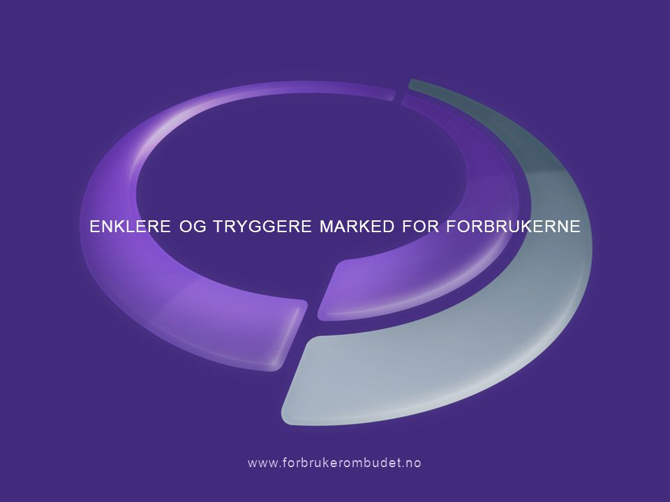 ENKLERE OG TRYGGERE MARKED FOR FORBRUKERNE www.forbrukerombudet.no