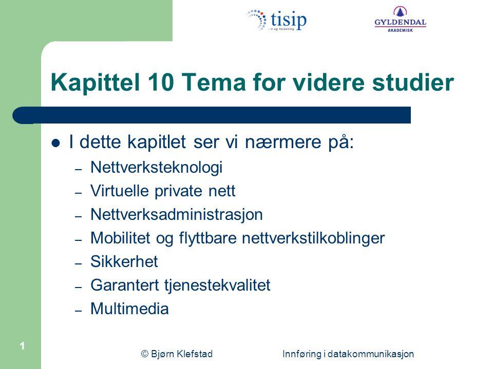 © Bjørn Klefstad Innføring i datakommunikasjon 22 8-bit typefelt 8-bit maks responstid 16-bit sjekksum32-bit multicast-adresse Multicasting  IGMP-prot.