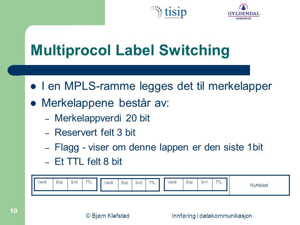 © Bjørn Klefstad Innføring i datakommunikasjon 10 Multiprocol Label Switching  I en MPLS-ramme legges det til merkelapper  Merkelappene består av: –