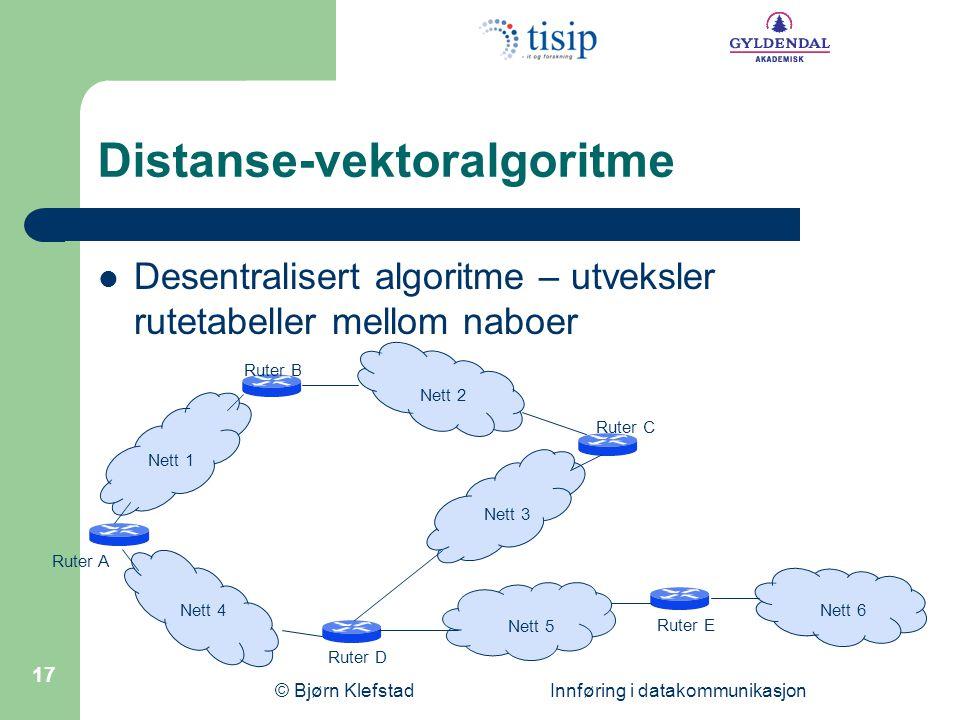 © Bjørn Klefstad Innføring i datakommunikasjon 17 Distanse-vektoralgoritme  Desentralisert algoritme – utveksler rutetabeller mellom naboer Ruter E R