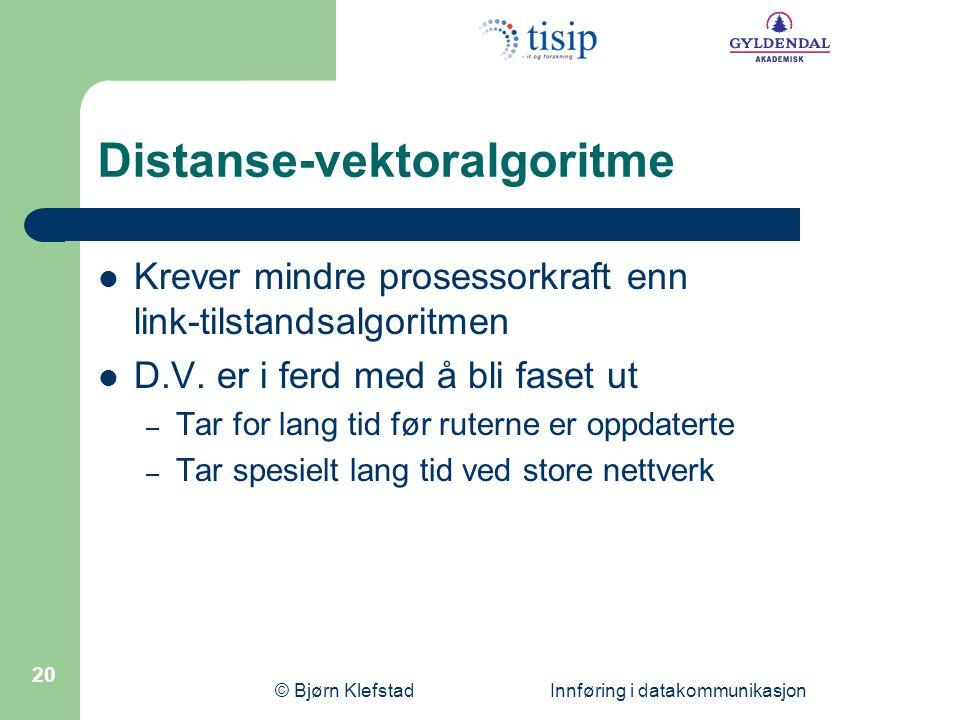 © Bjørn Klefstad Innføring i datakommunikasjon 20 Distanse-vektoralgoritme  Krever mindre prosessorkraft enn link-tilstandsalgoritmen  D.V. er i fer