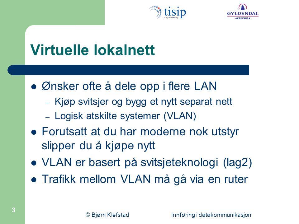 © Bjørn Klefstad Innføring i datakommunikasjon 3 Virtuelle lokalnett  Ønsker ofte å dele opp i flere LAN – Kjøp svitsjer og bygg et nytt separat nett