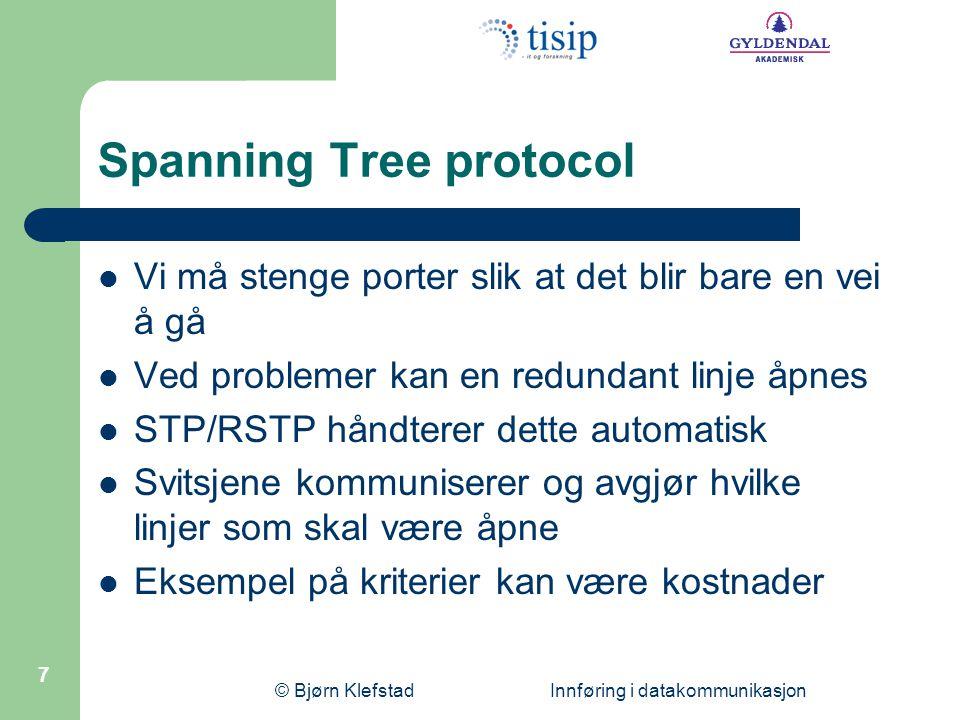 © Bjørn Klefstad Innføring i datakommunikasjon 7 Spanning Tree protocol  Vi må stenge porter slik at det blir bare en vei å gå  Ved problemer kan en