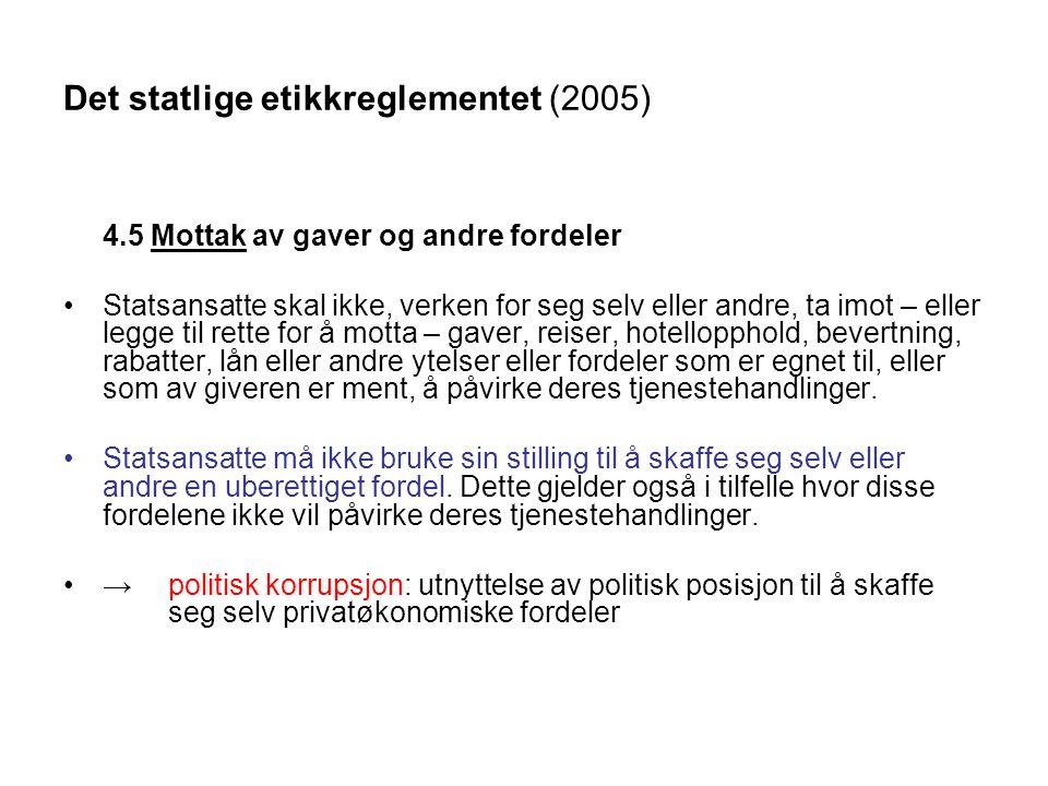 Det statlige etikkreglementet (2005) 4.5 Mottak av gaver og andre fordeler •Statsansatte skal ikke, verken for seg selv eller andre, ta imot – eller l
