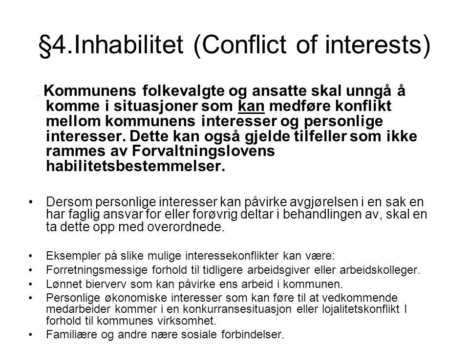 §4.Inhabilitet (Conflict of interests). Kommunens folkevalgte og ansatte skal unngå å komme i situasjoner som kan medføre konflikt mellom kommunens in