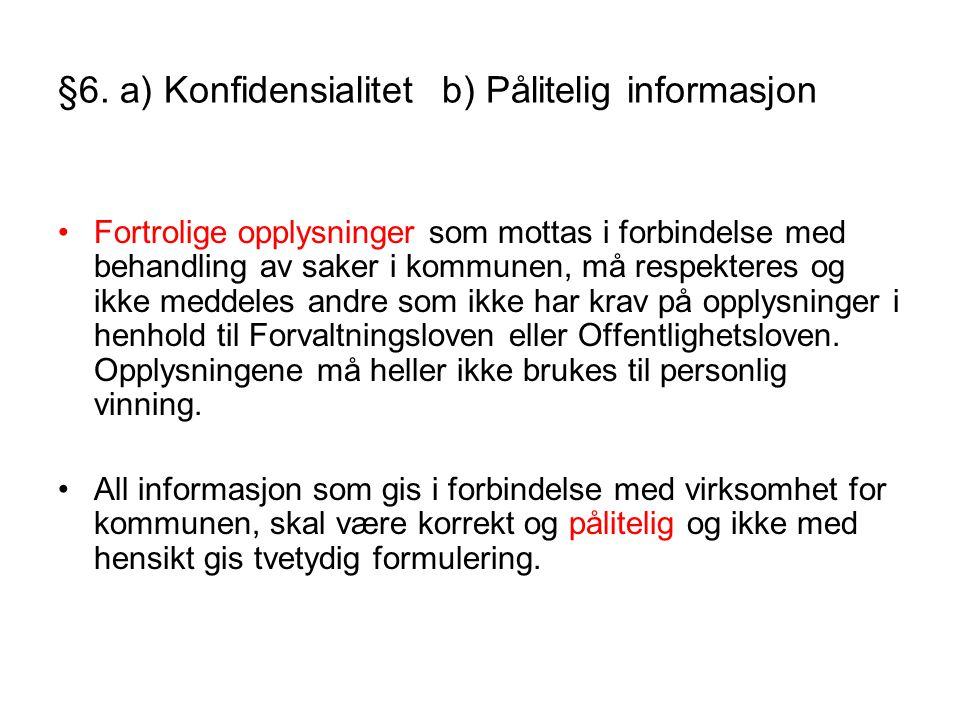 §6. a) Konfidensialitet b) Pålitelig informasjon •Fortrolige opplysninger som mottas i forbindelse med behandling av saker i kommunen, må respekteres
