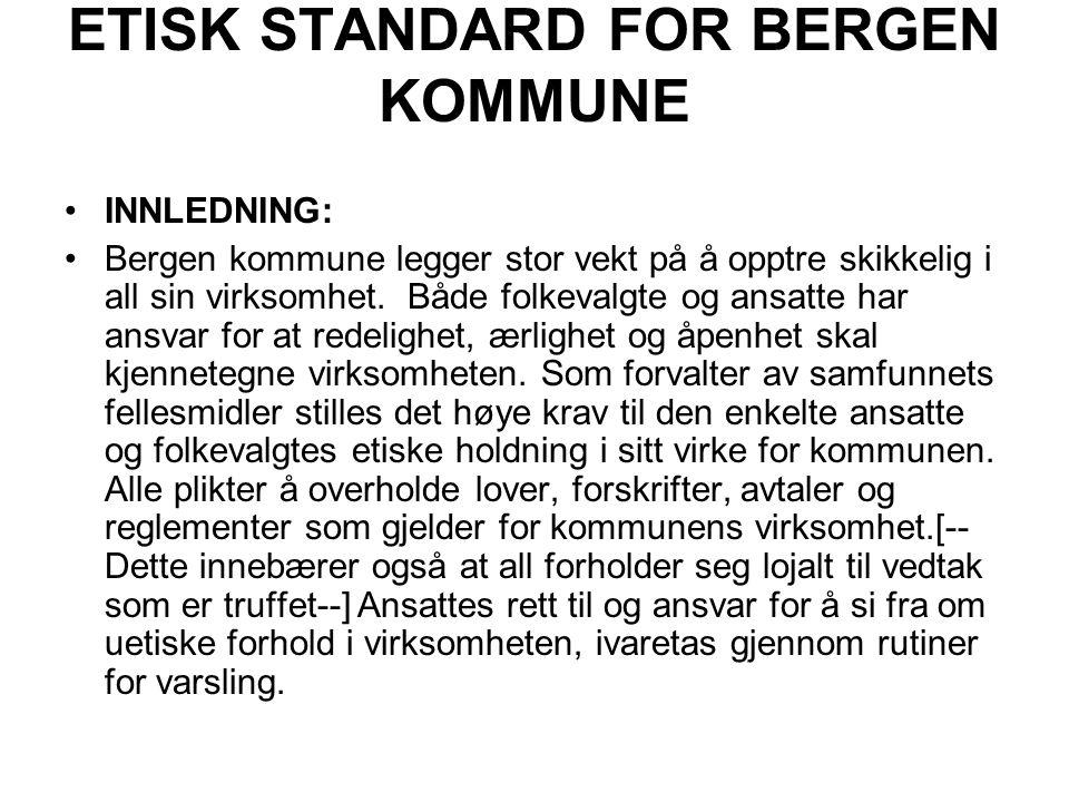 ETISK STANDARD FOR BERGEN KOMMUNE •INNLEDNING: •Bergen kommune legger stor vekt på å opptre skikkelig i all sin virksomhet. Både folkevalgte og ansatt
