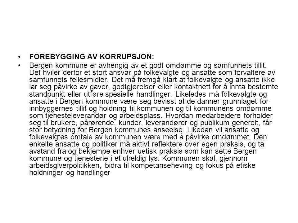 •FOREBYGGING AV KORRUPSJON: •Bergen kommune er avhengig av et godt omdømme og samfunnets tillit. Det hviler derfor et stort ansvar på folkevalgte og a